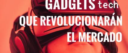 Descubre los gadgets tecnológicos más revolucionarios del momento